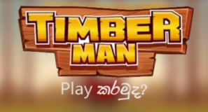 Play Timber Man & Stand a Chance to WIN a Dialog Home Broadband Connection.